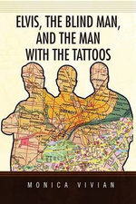 Elvis, the Blind Man, and the Man With the Tattoos - Monica Vivian