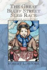 The Great Bluff Street Sled Race - Robert L. Moore