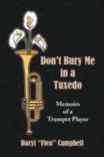 Don't Bury Me in a Tuxedo : Memoirs of a Trumpet Player - Daryl Campbell