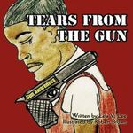 Tears From the Gun - Lela V. Lee