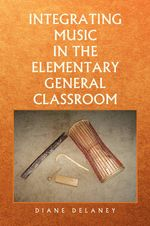 Integrating Music in the Elementary General Classroom : Professional Decorative Painting Secrets for Aspir... - Diane Delaney