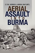 Aerial Assault into Burma - George A. Larson