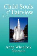 Child Souls of Fairview - Anna Wheelock Niemela