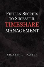 Fifteen Secrets to Successful Timeshare Management - Charles Patton