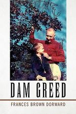 Dam Greed : The World War II Letters of Frances Debra - Frances Brown Dorward