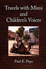 Travels With Mimi and Children's Voices - Paul E. Pepe