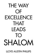 The Way of Excellence That Leads to Shalom - Lloyd Austin Phillips