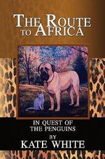 Route to Africa : In Quest of the Penguins - Kate White