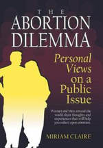 The Abortion Dilemma : Personal Views on a Public Issue - Miriam Claire
