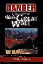 Danger Lurks Beyond China's Great Wall - John Garcia