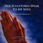 Her Sculptures Speak to My Soul - Rebecca Hayward Ed D. Mitchell