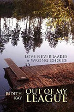 Out of My League : Love Never Makes a Wrong Choice - Judith Kay