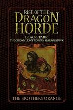 Rise of the Dragon Horde : Blackstarr: the Chronicles of Morgan Sparrowhawk - Brothers Orange