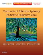 Textbook of Interdisciplinary Pediatric Palliative Care: Expert Consult Premium Edition: Enhanced Online Features and Print : Expert Consult Premium Edition: Enhanced Online Features and Print - Joanne Wolfe
