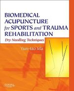 Biomedical Acupuncture for Sports and Trauma Rehabilitation : Dry Needling Techniques - Yun-tao Ma