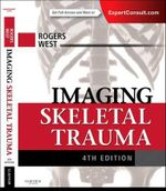 Imaging Skeletal Trauma : Expert Consult 4e - Lee F. Rogers