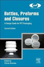 Bottles, Preforms and Closures : A Design Guide for PET Packaging - Ottmar Brandau