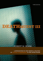 DeathQuest : An Introduction to the Theory and Practice of Capital Punishment in the United States - Robert M. Bohm
