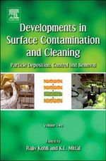 Developments in Surface Contamination and Cleaning: Volume 2 : Particle Deposition, Control and Removal - Rajiv Kohli