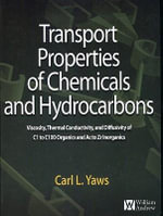 Transport Properties of Chemicals and Hydrocarbons : Viscosity, Thermal Conductivity, and Diffusivity for more than 7800 Hydrocarbons and Chemicals, Including C1 to C100 Organics and Ac to Zr Inorganics - Carl L. Yaws