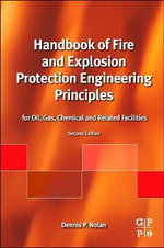 Handbook of Fire and Explosion Protection Engineering Principles : for Oil, Gas, Chemical and Related Facilities - Dennis P. Nolan
