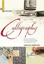 Calligraphy : Expert Answers to the Questions Every Calligrapher Asks - Maryanne Grebenstein