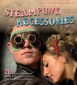 Steampunk Accessories : 20 Projects to Help You Nail the Style - Nicola Tedman