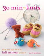 30 Min-Knits : What Can You Do in Half an Hour or Less? - Carol Meldrum