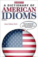 Dictionary of American Idioms - Adam Makkai