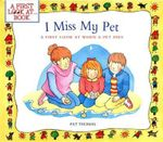 I Miss My Pet : A First Look at When a Pet Dies - Pat Thomas
