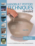 Handbuilt Pottery Techniques Revealed : The Secrets of Handbuilding Shown in Unique Cutaway Photography - Jacqui Atkin