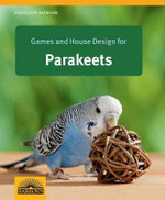 Games and House Design for Parakeets : The Low-Down on Life from Three Dachshunds - Hildegard Nieman