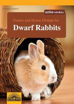 Games and House Design for Dwarf Rabbits : A Toolbox for Today's Rider: Foolproof Ways to Ove... - Esther Schmidt