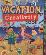The Vacation Creativity Book : Games, Cut-Outs, Art Paper, Stickers, and Stencils - Mandy Archer