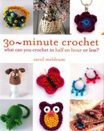30-Minute Crochet : What Can You Crochet in Half an Hour or Less? - Carol Meldrum
