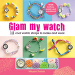 Glam My Watch : 12 Cool Watch Straps to Make and Wear - Tonwen Jones
