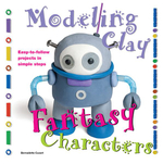 Fantasy Characters : Easy-To-Follow Clay-Making Projects in Simple Steps - Bernadette Cuxart