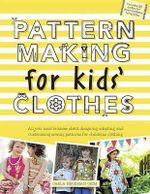 Pattern Making for Kids' Clothes : All You Need to Know about Designing, Adapting, and Customizing Sewing Patterns for Children's Clothing - Carla Hegeman Crim