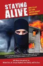 Staying Alive : How to Act Fast and Survive Deadly Encounters - Safe Havens International