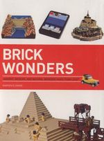 Brick Wonders : Ancient, Modern, and Natural Wonders Made from Lego - Warren Elsmore