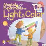 Magical Experiments with Light & Color : Magic Science - Paula Navarro