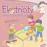 Amazing Experiments with Electricity and Magnetism : Magic Science - Paula Navarro