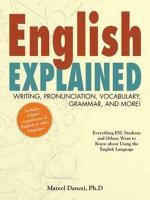 English Explained : Writing, Pronunciation, Vocabulary, Grammar, and More! - Marcel Danesi