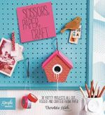Scissors, Paper, Craft : 30 Pretty Projects All Cut, Folded, and Crafted from Paper - Christine Leech
