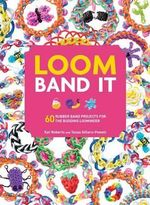 Loom Band It : 60 Rubberband Projects for the Budding Loomineer - Kim Schader