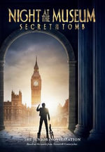 Night at the Museum 3 : The Secret of the Tomb - Michael Anthony Steele