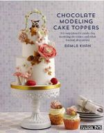 Chocolate Modeling Cake Toppers : 101 Tasty Ideas for Candy Clay, Modeling Chocolate, and Other Fondant Alternatives - Davinder Kaur Gill