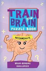 Train Your Brain: Brain-Bending Challenges : Intermediate - Robert Allen