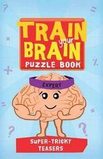 Train Your Brain: Super Tricky Teasers : Expert - Robert Allen