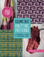 Geometric Knitting Patterns : A Sourcebook of Classic to Contemporary Designs - Kate Haxell